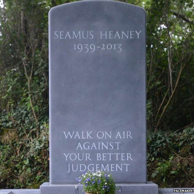 """""""Walk on air against your better judgement"""" such beautiful   words...the inscription on Seamus Heaney's  headstone,  a line from his poem The Gravel Walks."""