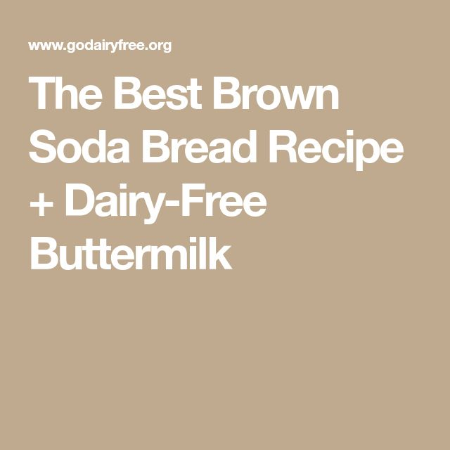The Best Brown Soda Bread Recipe + Dairy-Free Buttermilk