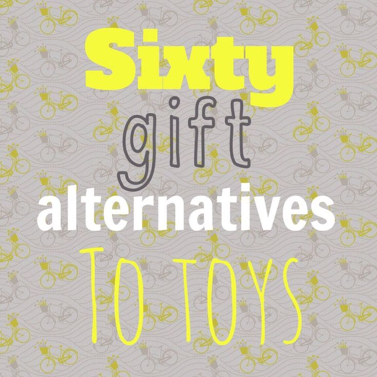 Sixty amazing and creative gift alternatives to toys