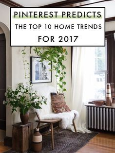 Pinterest Predicts The Top 10 Home Trends For 2017.