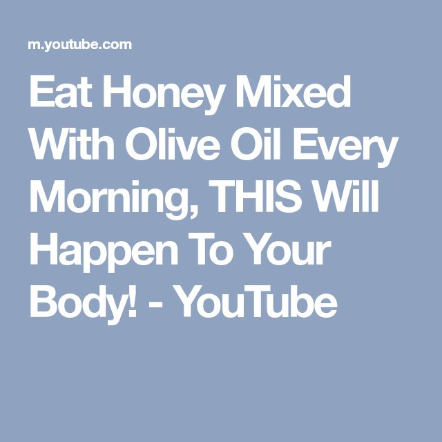 Eat Honey Mixed With Olive Oil Every Morning, THIS Will Happen To Your Body! - YouTube