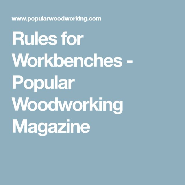 Rules for Workbenches - Popular Woodworking Magazine