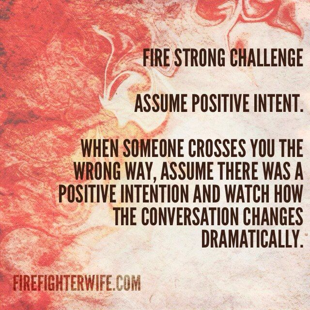 Whatever anybody says or does, assume positive intent You will be - presume vs assume