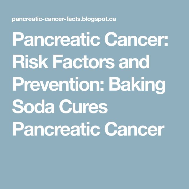 Pancreatic Cancer: Risk Factors and Prevention: Baking Soda Cures Pancreatic Cancer
