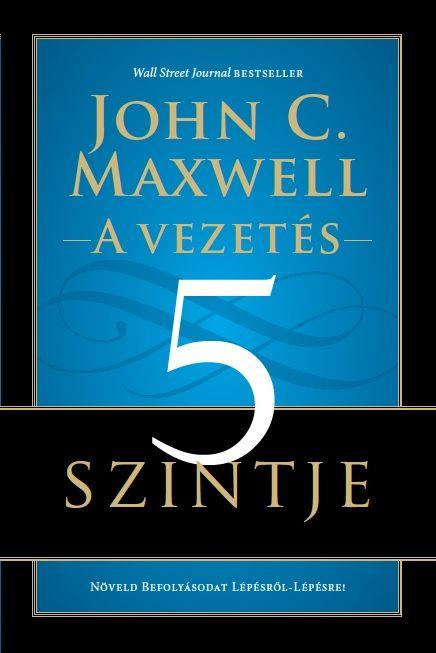 A vezetés 5 szintje - John C. Maxwell egyik alapműve a vezetés témájában! Nálunk már kapható!