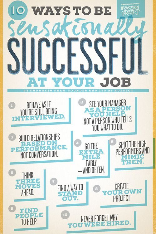 "10 Ways to be Sensationally Successful at Your Job - ""See your manager as a person you help, not a person who tells you what to do. - Find people to help. - Go the extra mile - Early and often... "" (View only) Repinned by ADDfreeSources: www.pinterest.com/addfreesources/"