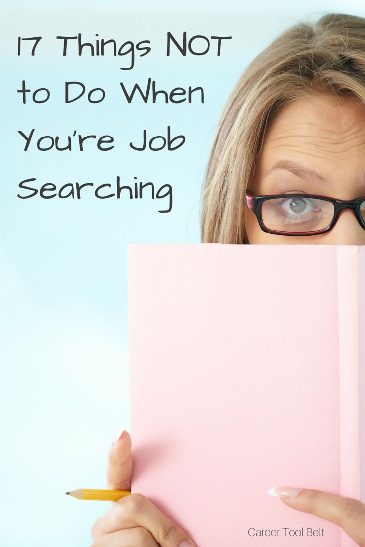 17 best images about the job search job search tips 17 things not to do when you re job searching