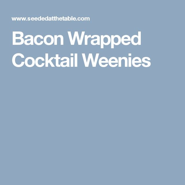 Bacon Wrapped Cocktail Weenies