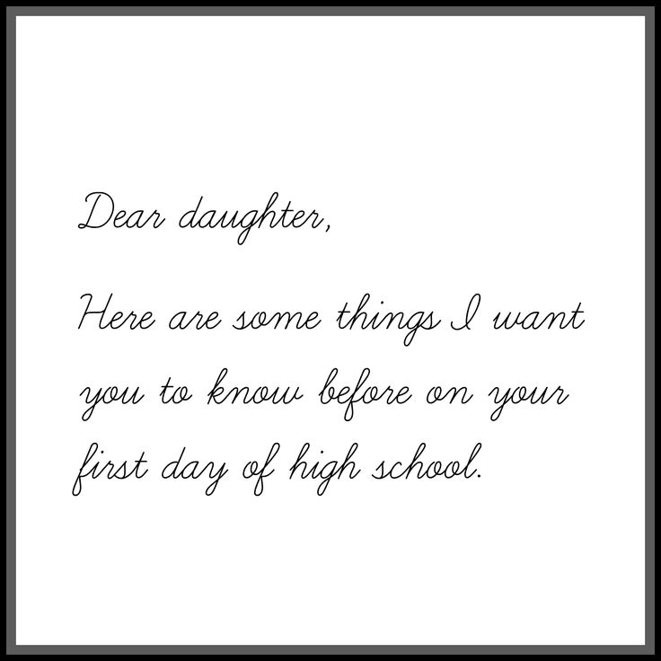 Dear daughter, As you start high school and I couldn't be more excited for you. Here are some things I want you to know.