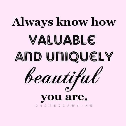 You Are So Beautiful Quotes And Sayings: Always Know How Valuable And Uniquely Beautiful You Are