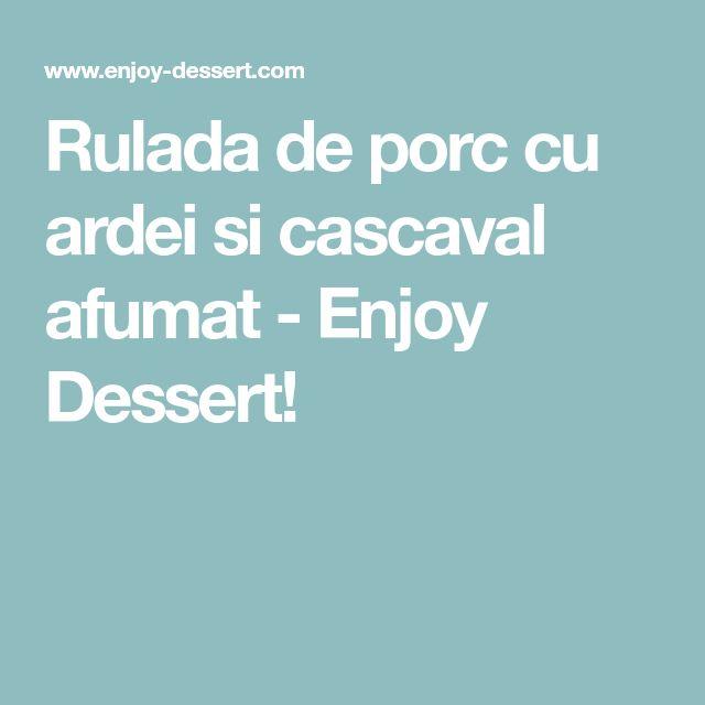 Rulada de porc cu ardei si cascaval afumat - Enjoy Dessert!