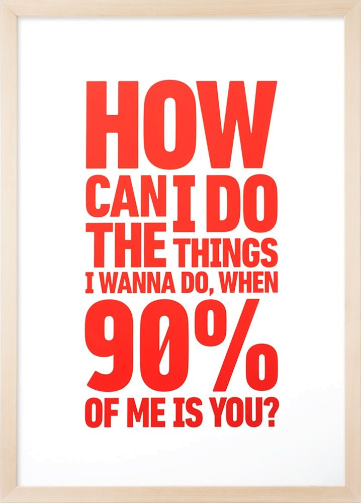 90% Of Me Is You - Screen Print 50x70cm