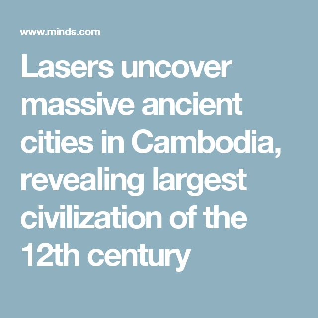 Lasers uncover massive ancient cities in Cambodia, revealing largest civilization of the 12th century