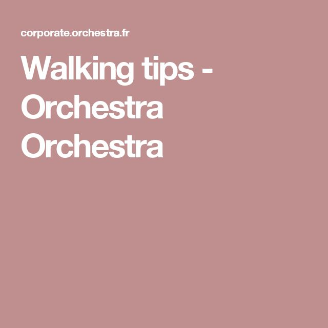Walking tips - Orchestra Orchestra
