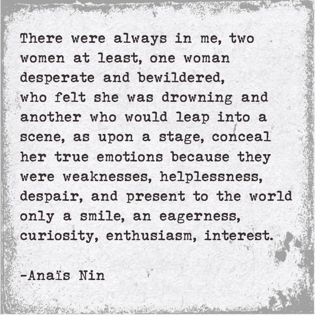 Anaïs Nin                                                                         Is this my life she's talking about...?