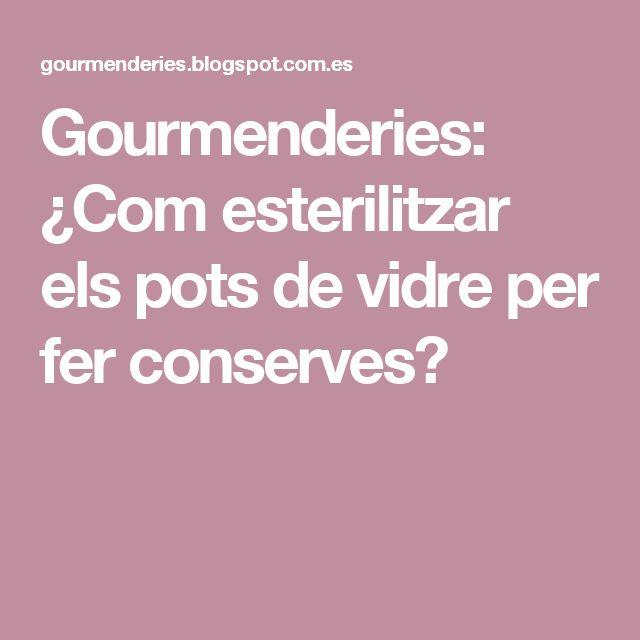 Gourmenderies: ¿Com esterilitzar els pots de vidre per fer conserves?