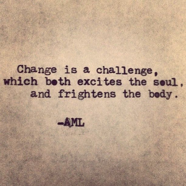Change is a challenge, which both excites the soul, and frightens the body. ~AML #entrepreneur #entrepreneurship #quote