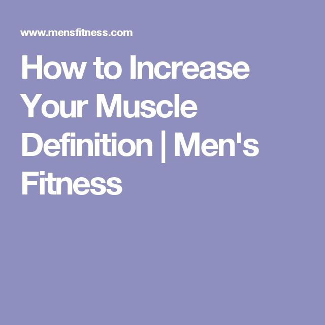 How to Increase Your Muscle Definition | Men's Fitness
