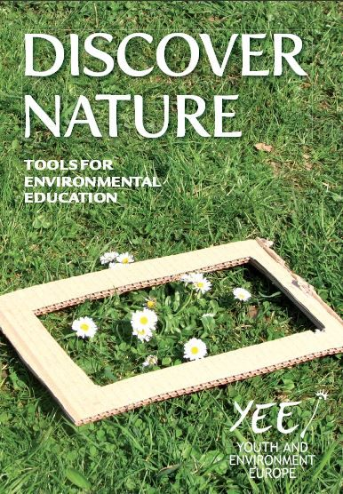 Discover Nature | Tools for Environmental Education (crafts, activities and lessons) http://yeenet.eu/images/stories/documets/Publications/Magazines/YEE_DISCOVER_NATURE.pdf