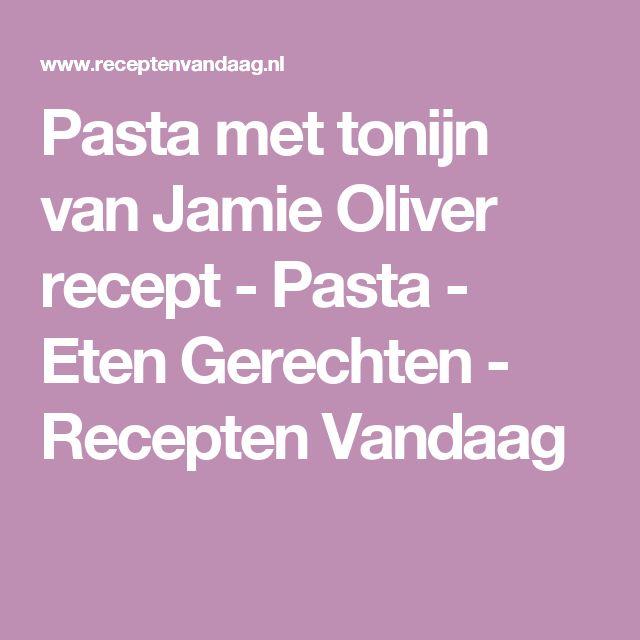 Pasta met tonijn van Jamie Oliver recept - Pasta - Eten Gerechten - Recepten Vandaag