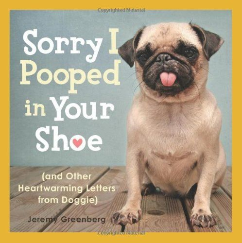 Sorry I Pooped in Your Shoe: (and Other Heartwarming Letters from Doggie) by Jeremy Greenberg, http://www.amazon.com/gp/product/1449407897/ref=cm_sw_r_pi_alp_s.hbqb19VM9GJ: Worth Reading, Shoes, Tables Book, Book Worth, Pin Dogs, Heartwarm Letters, Doggie Reading, Poop, Doggie Jeremy Greenberg