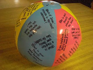 Ice Breaker- Toss the ball around, where your right thumb lands you have to answer the question.