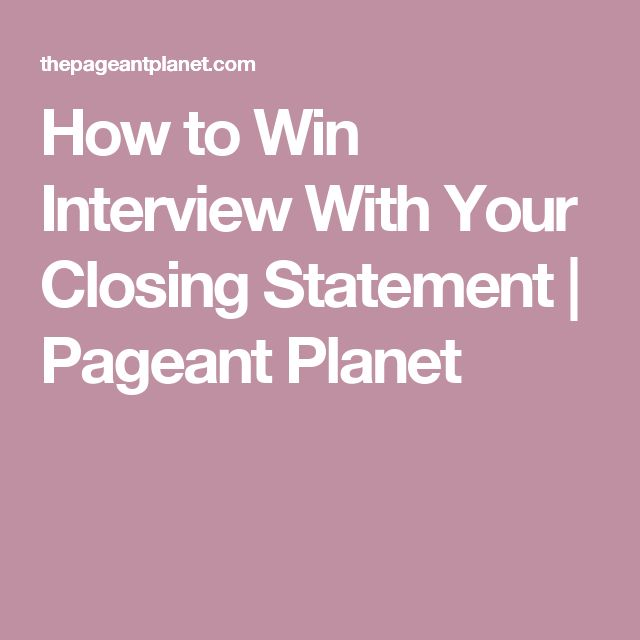 How to Win Interview With Your Closing Statement Pageants