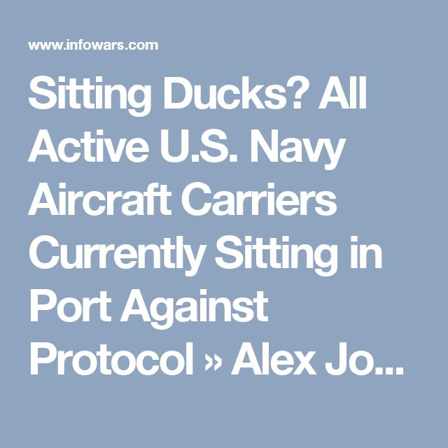 Sitting Ducks? All Active U.S. Navy Aircraft Carriers Currently Sitting in Port Against Protocol » Alex Jones' Infowars: There's a war on for your mind!