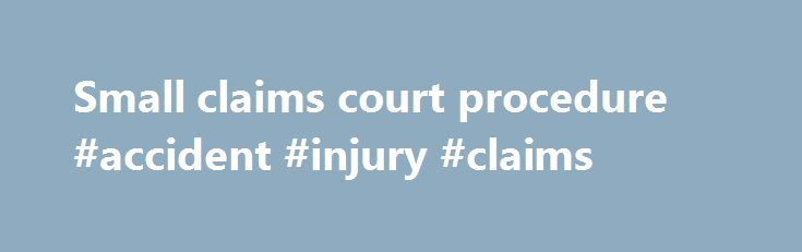 Small claims court procedure #accident #injury #claims http://claim.remmont.com/small-claims-court-procedure-accident-injury-claims/  small claims court procedure The Small Claims Court allows you to institute minor […]