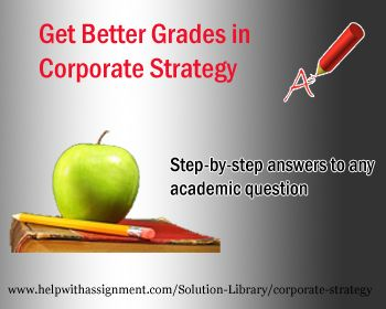 Is finding Corporate Strategy answers becoming more and more difficult for you? Don't worry. At HelpWithAssignment.com, we have the right solution. Our Solution Library has numerous Corporate Strategy questions, Case Studies and caselets to help you in easily understanding those difficult topics.