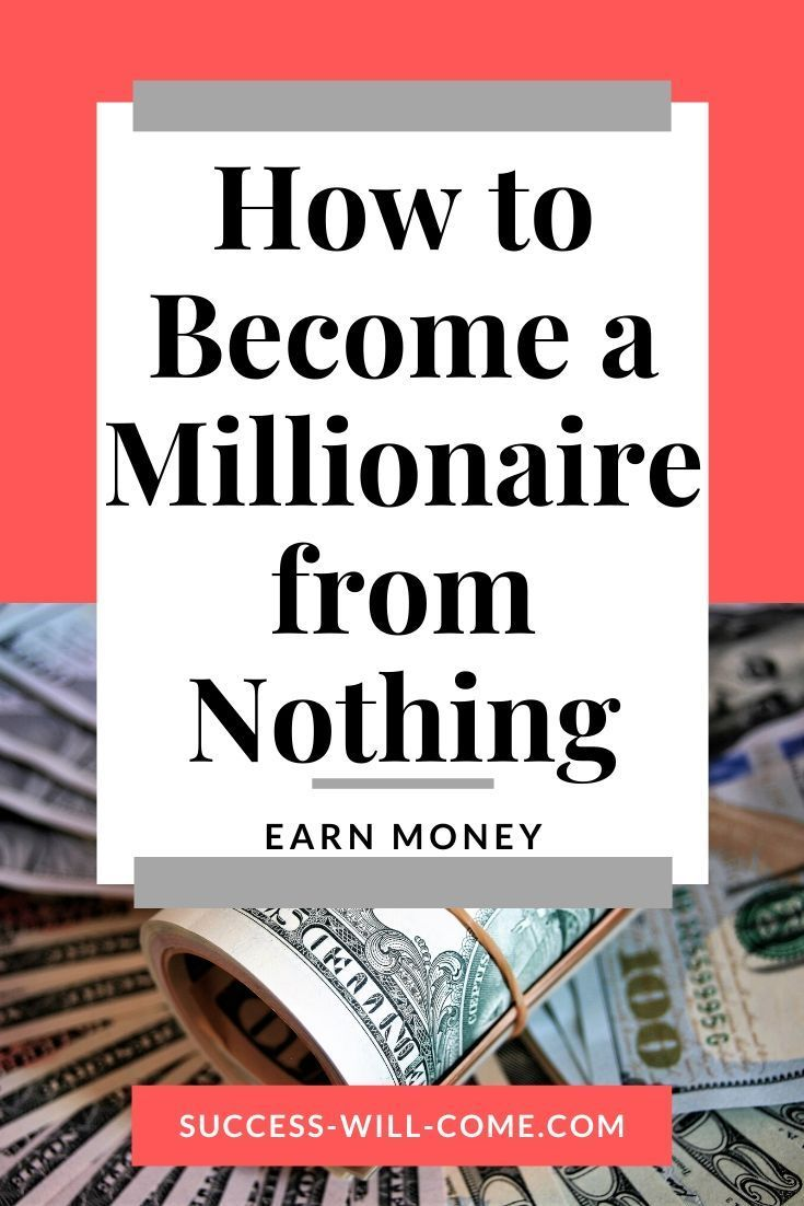How To Become A Millionaire From Nothing Become A Millionaire How To Become Millionaire