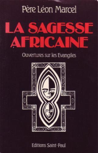 La sagesse africaine Ouvertures sur les Evangiles - Léon Marcel