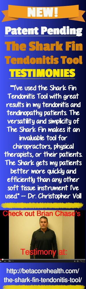 NEW! The Shark Fin Tendonitis Tool is getting some pretty great reviews from Dr.'s and patients...See what they're saying and/or to learn more, go here: http://betacorehealth.com/the-shark-fin-tendonitis-tool/