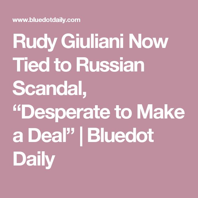 "Rudy Giuliani Now Tied to Russian Scandal, ""Desperate to Make a Deal"" 