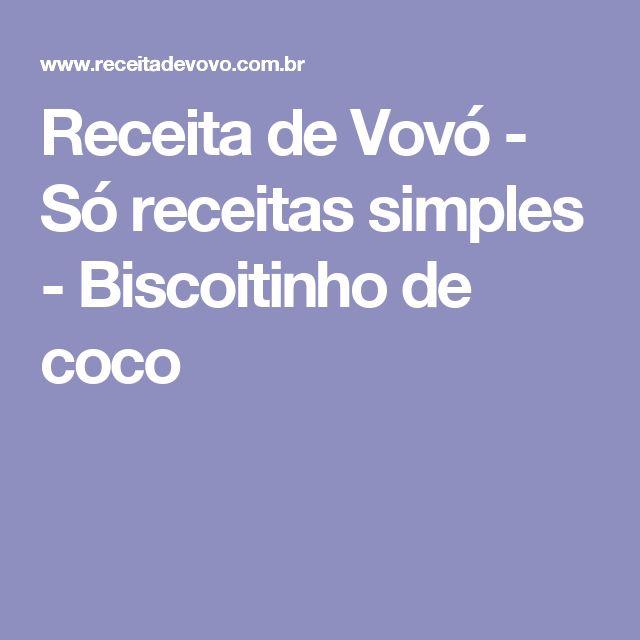 Receita de Vovó - Só receitas simples - Biscoitinho de coco