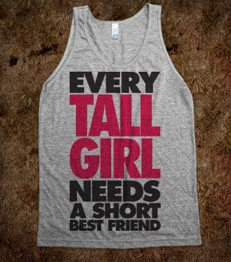 Every Tall Girl Needs A Short Best Friend - Totally Awesome Text Tees - Skreened T-shirts, Organic Shirts, Hoodies, Kids Tees, Baby One-Pieces and Tote Bags