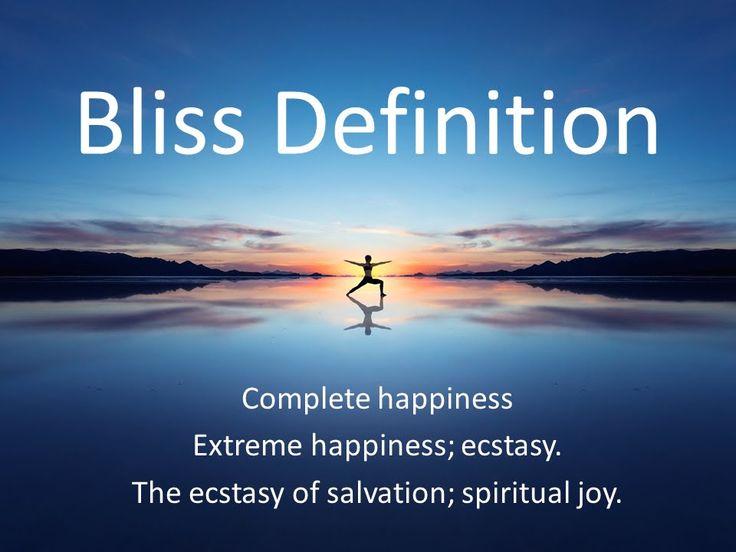 Bliss definition https://youtu.be/hYZxdheaEqY