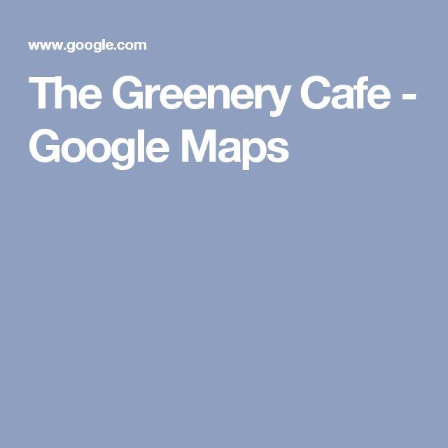 The Greenery Cafe - Google Maps