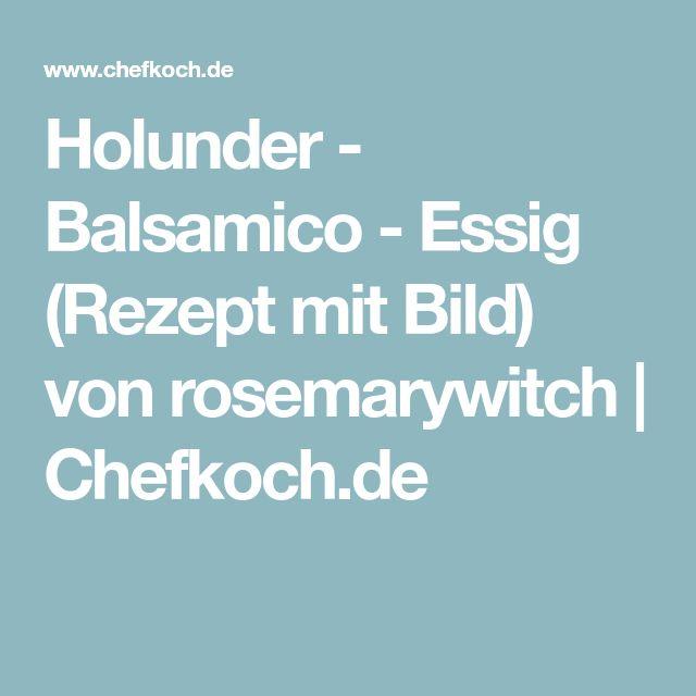Holunder - Balsamico - Essig (Rezept mit Bild) von rosemarywitch   Chefkoch.de