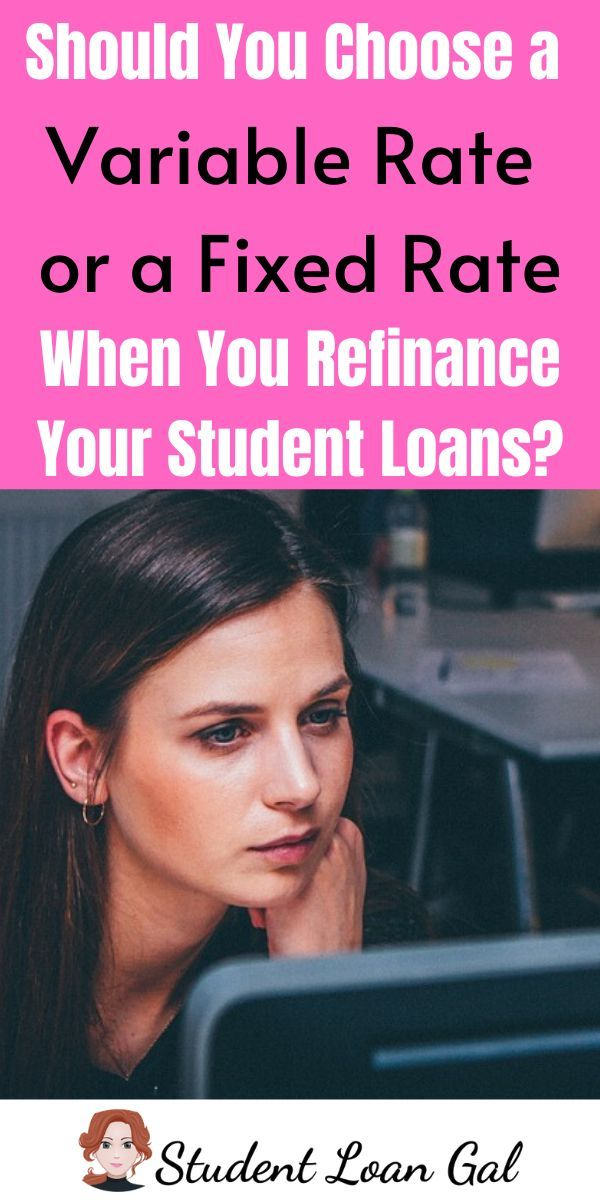 Should You Choose A Variable Rate Or A Fixed Rate When You Refinance Student Loans In 2020 Student Loans Refinance Student Loans Paying Off Student Loans