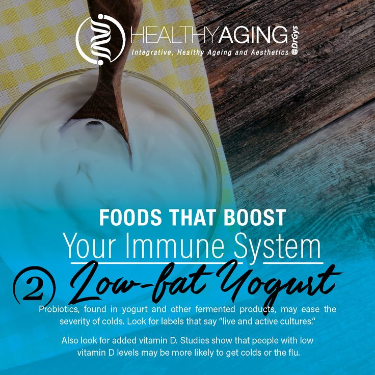 """Foods That Boost Your Immune System Low-Fat Yogurt Probiotics, found in yogurt and other fermented products, may ease the severity of colds. Look for labels that say """"live and active cultures."""" Also look for added vitamin D. Studies show that people with low vitamin D levels may be more likely to get colds or the flu. #Immune #HealthTip #DrGys"""
