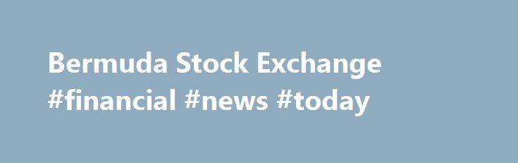 Bermuda Stock Exchange #financial #news #today http://bank.nef2.com/bermuda-stock-exchange-financial-news-today/  #stock exchange # H E A D L I N E SArtemis.BM-Collaboration key in creating, maintaining Bermuda�s ILS industry: BDA Hamilton, Bermuda: August 17, 2016 Artemis, a news, analysis and data media service, released an on-line article today, commenting on the c ollaboration between the Bermuda government and a range of local service providers that has enabled the island to become a…