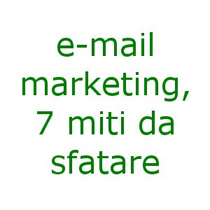 Email marketing e miti da sfatare: 7 idee sulle email commerciali da analizzare con più attenzione, per fare un email marketing più efficace!