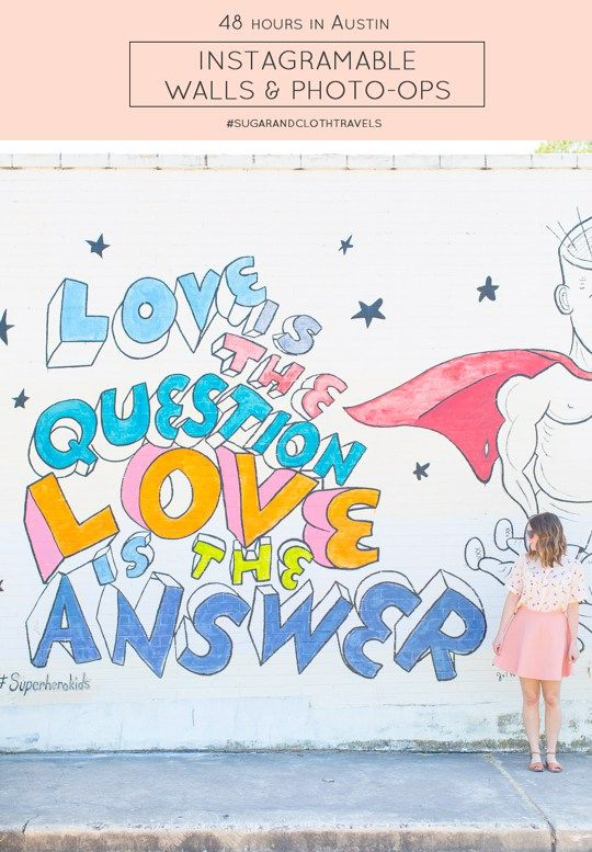 WALLS & PHOTO-OPS:  'Love is the question, love is the answer', 12th and West Lynn (my favorite, and the one pictured above)  'I love you so much', 1300 S Congress Ave  'Greetings from Austin',1720 S. First Street  'You're my butter half', 2000 E. MLK Jr. Blvd  'Welcome to Sixth Street', 6th and I-35 Frontage Rd.  South Austin Music, 1402 South Lamar Blvd.  Barton Springs, 2201 Barton Springs Rd. (best on a weekday!)