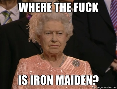 Angry Elizabeth Queen - Where the fuck is Iron Maiden?