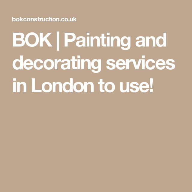 BOK | Painting and decorating services in London to use!
