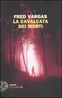 La cavalcata dei morti - Fred Vargas - LIBRI: Blog libri online - HOEPLI.it - La Grande Libreria Online :: leggendo libri ::