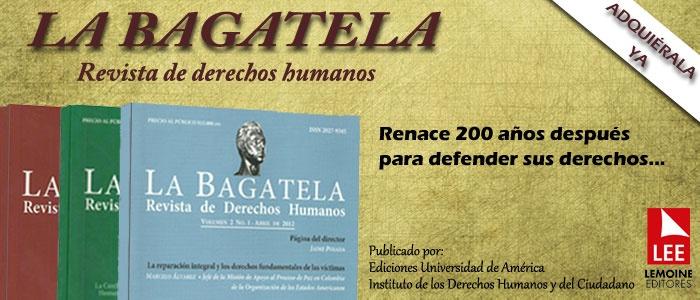 La Bagatela. Revista de Derechos Humanos http://www.librosyeditores.com/tiendalemoine/politica/2046-la-bagatela-revista-de-derechos-humanos-volumen-2-no-1.html