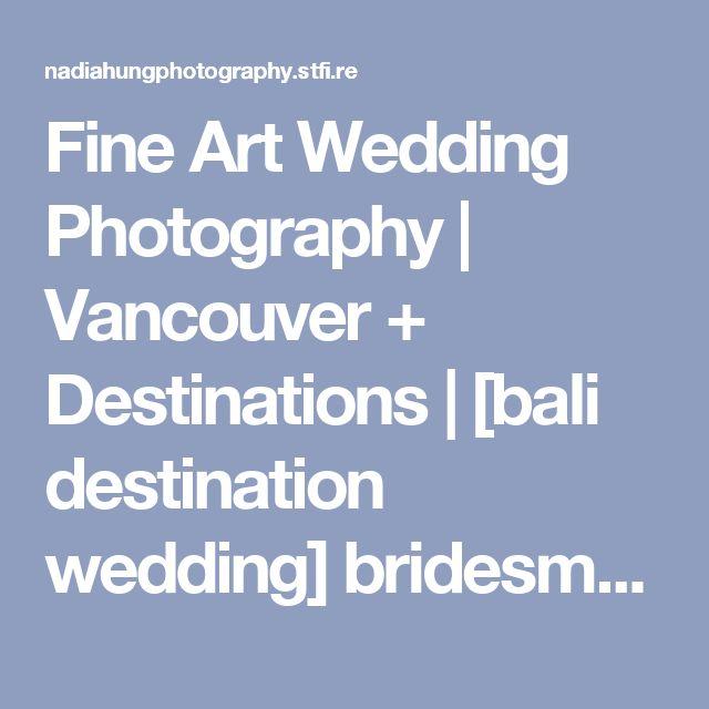 Fine Art Wedding Photography | Vancouver + Destinations | [bali destination wedding] bridesmaids inspiration