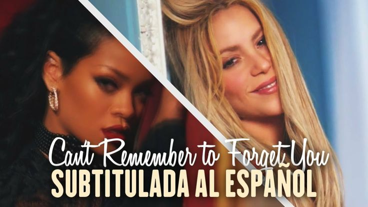 Shakira - Can't Remember to Forget You ft. Rihanna [Official Video] (Subtitulada al Español)